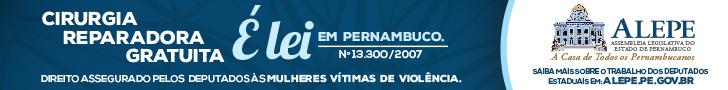 Cirurgia reparadora gratuita é lei em Pernambuco | N° 13.300/2007. Direito assegurado pelos deputados às mulheres vítimas de violência.